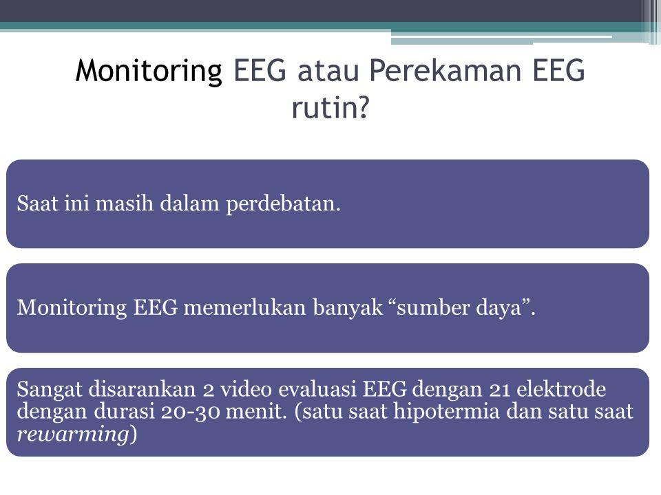 "Monitoring EEG atau Perekaman EEG rutin? Saat ini masih dalam perdebatan.Monitoring EEG memerlukan banyak ""sumber daya"". Sangat disarankan 2 video eva"