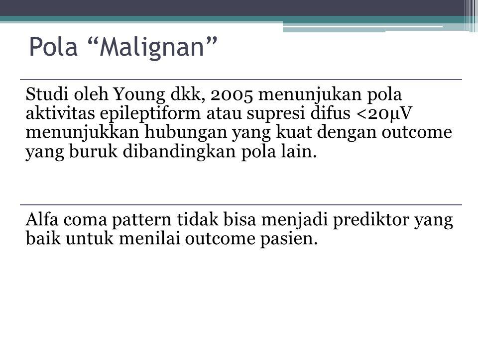 """Pola """"Malignan"""" Studi oleh Young dkk, 2005 menunjukan pola aktivitas epileptiform atau supresi difus <20µV menunjukkan hubungan yang kuat dengan outco"""
