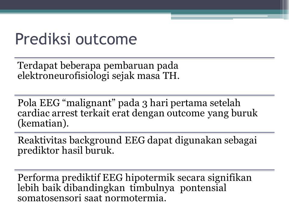 """Prediksi outcome Terdapat beberapa pembaruan pada elektroneurofisiologi sejak masa TH. Pola EEG """"malignant"""" pada 3 hari pertama setelah cardiac arrest"""
