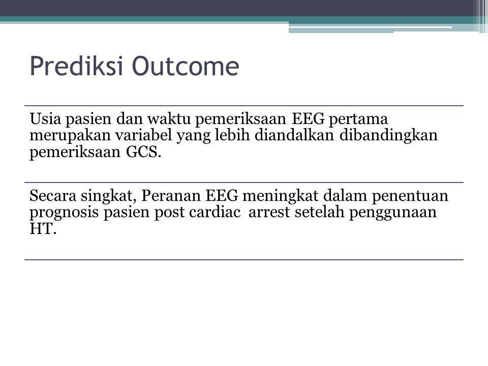 Prediksi Outcome Usia pasien dan waktu pemeriksaan EEG pertama merupakan variabel yang lebih diandalkan dibandingkan pemeriksaan GCS. Secara singkat,