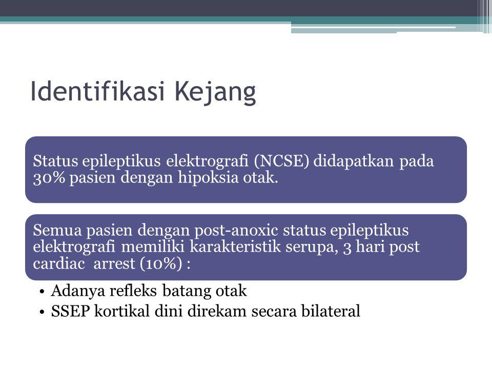 Identifikasi Kejang Status epileptikus elektrografi (NCSE) didapatkan pada 30% pasien dengan hipoksia otak. Semua pasien dengan post-anoxic status epi