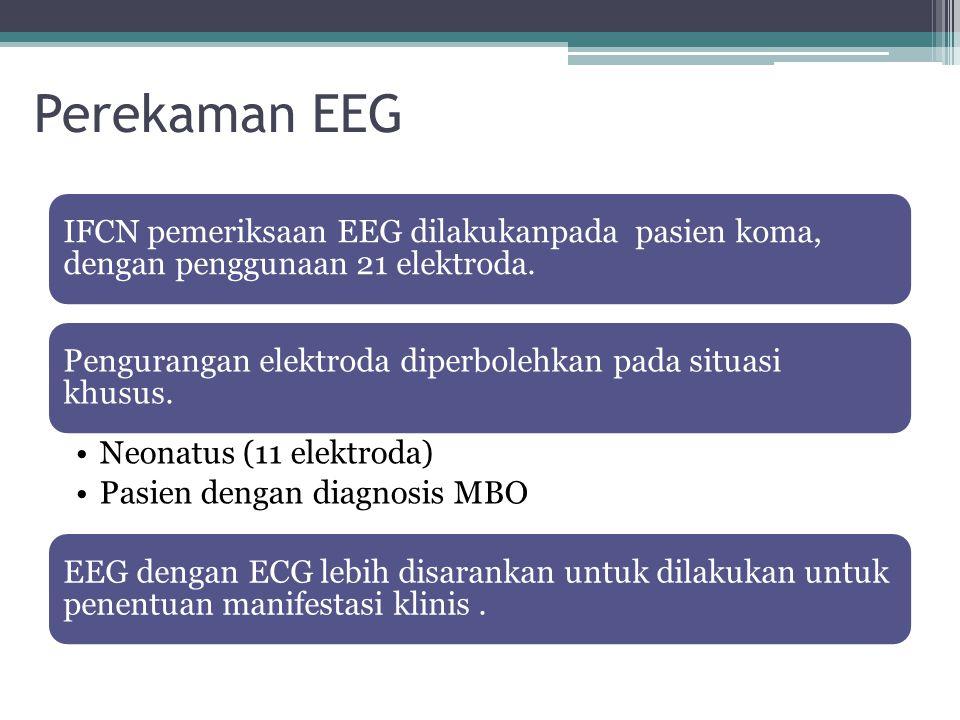 Perekaman EEG IFCN pemeriksaan EEG dilakukanpada pasien koma, dengan penggunaan 21 elektroda. Pengurangan elektroda diperbolehkan pada situasi khusus.