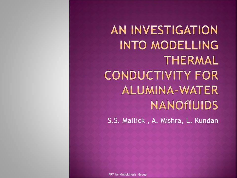  Investigasi model-model konduktivitas panas untuk Nanofluida Al 2 O 3 -air seperti:  Yu & Choi  Koo & Kleinstreuer  Xie et al  Murshed et al  Nan et al  Chon et al  Minsta et al  Teng et al  Pengembangan Model baru dengan menggunakan:  Prandtl (efek mikrokonveksion),  Reynolds (turbulensi),  Brinkman (rasio transfer panas difusi dan konduksi) Studi Teoretik Studi Empiris PPT by Heliokinesis Group