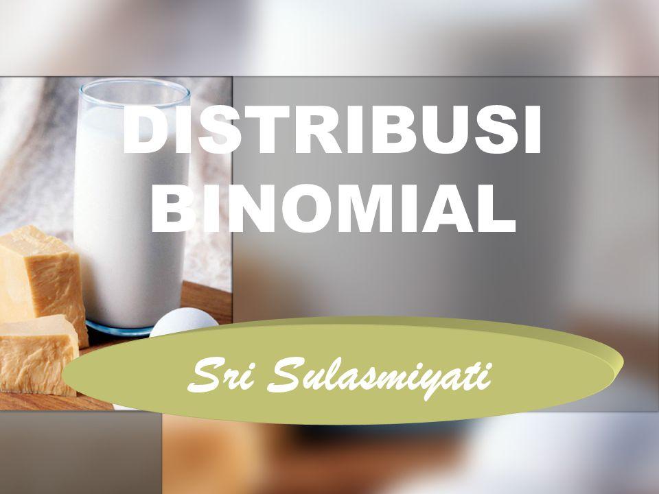Sri Sulasmiyati DISTRIBUSI BINOMIAL