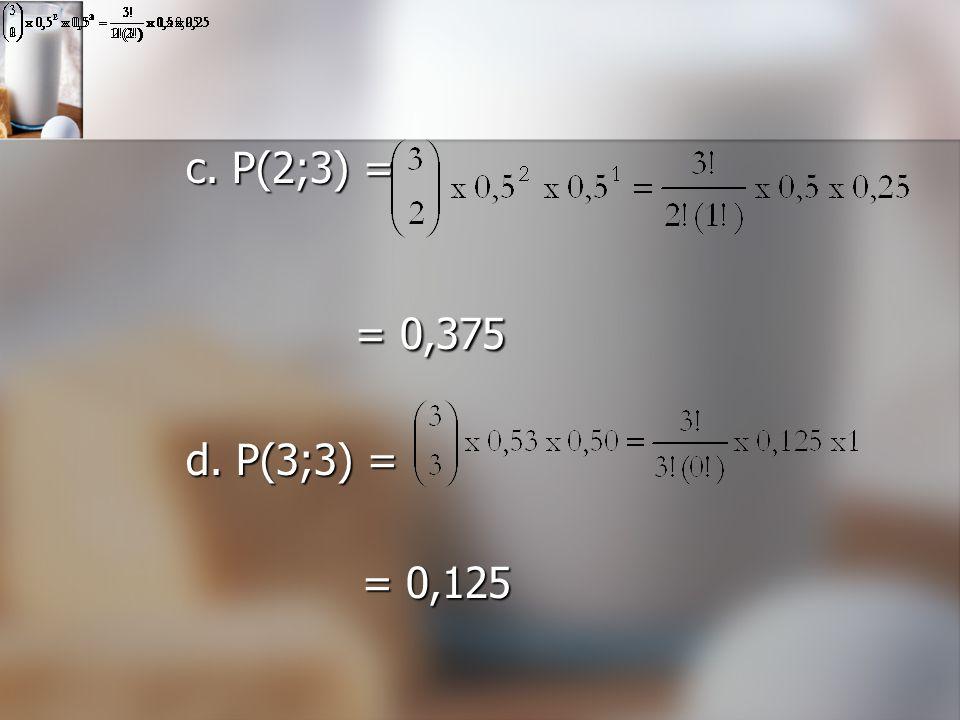 c. P(2;3) = = 0,375 = 0,375 d. P(3;3) = = 0,125 = 0,125