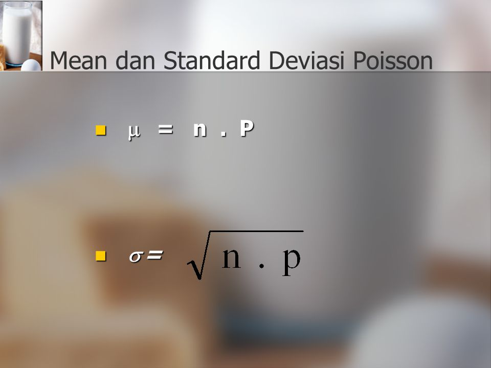 Mean dan Standard Deviasi Poisson  =n. P  =n. P  =  =