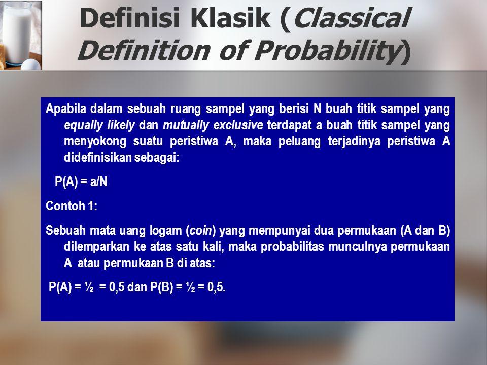 Definisi Klasik (Classical Definition of Probability) Apabila dalam sebuah ruang sampel yang berisi N buah titik sampel yang equally likely dan mutual