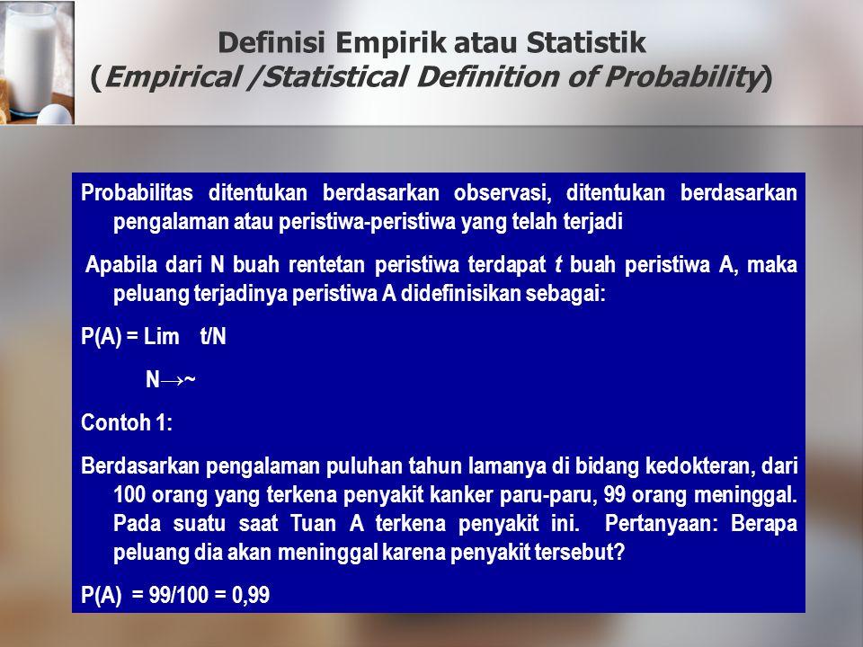 Definisi Empirik atau Statistik (Empirical /Statistical Definition of Probability) Probabilitas ditentukan berdasarkan observasi, ditentukan berdasark