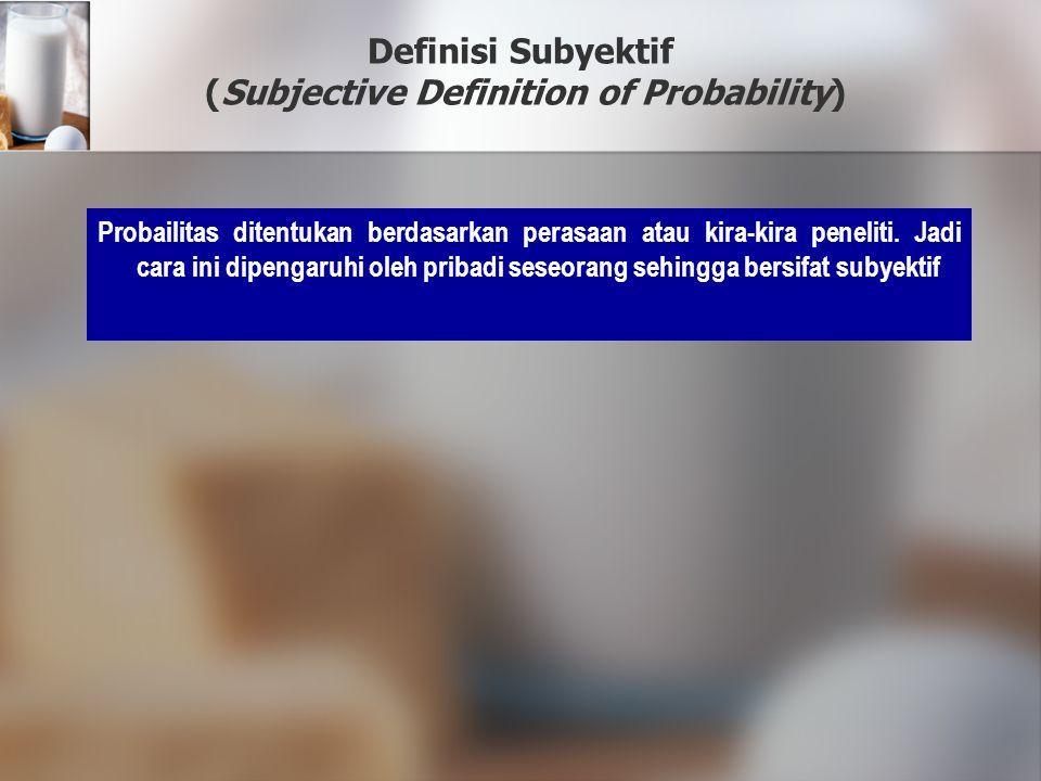 Definisi Subyektif (Subjective Definition of Probability) Probailitas ditentukan berdasarkan perasaan atau kira-kira peneliti. Jadi cara ini dipengaru
