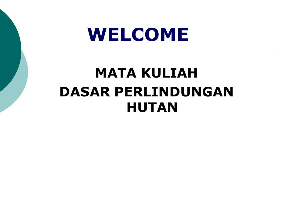 WELCOME MATA KULIAH DASAR PERLINDUNGAN HUTAN