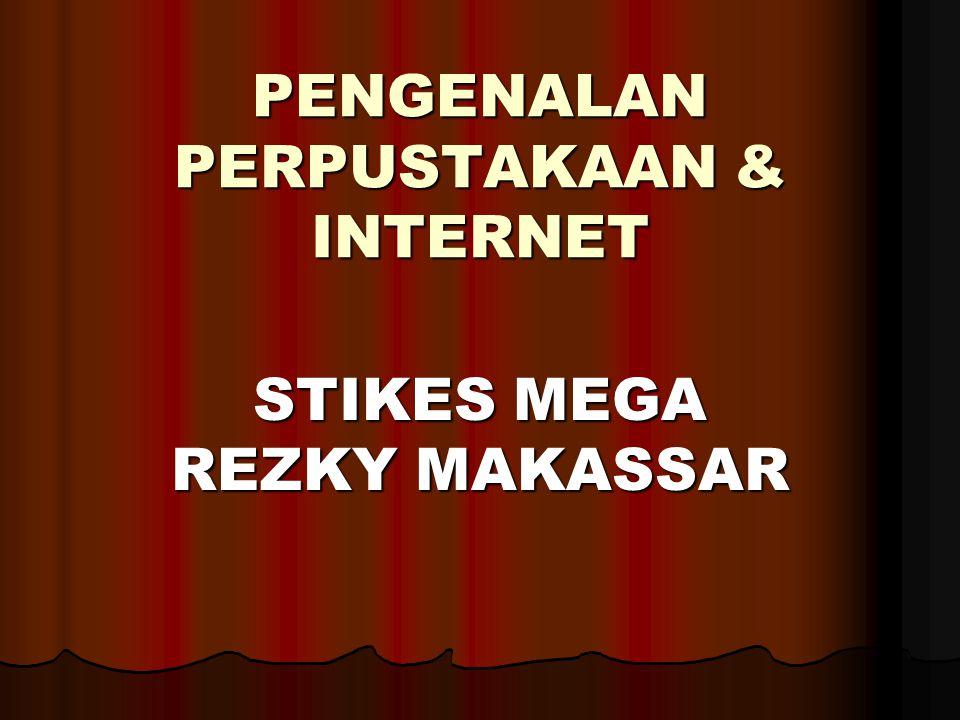 PENGENALAN PERPUSTAKAAN & INTERNET PENGENALAN PERPUSTAKAAN & INTERNET STIKES MEGA REZKY MAKASSAR
