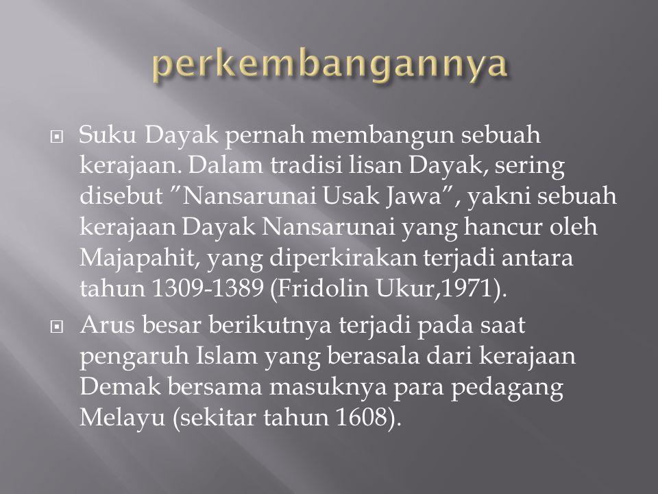 Masuknya islam dalam suku dayak Sebagian besar suku Dayak memeluk Islam dan tidak lagi mengakui dirinya sebagai orang Dayak, tapi menyebut dirinya sebagai orang Melayu atau orang Banjar.