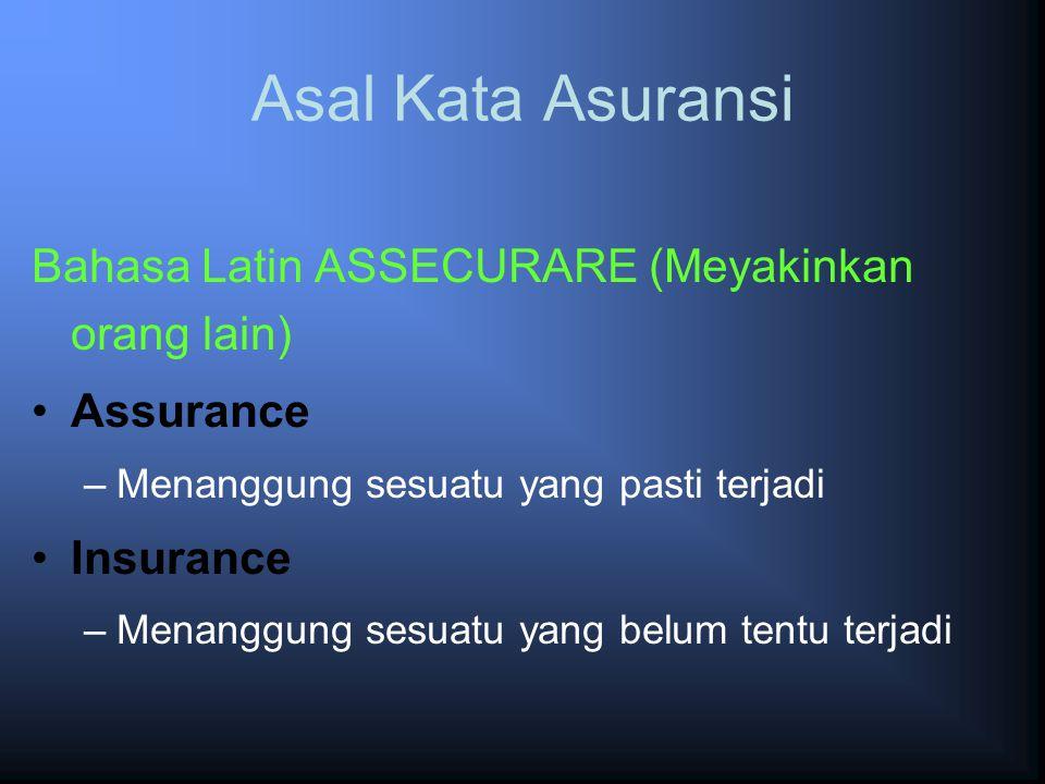Asal Kata Asuransi Bahasa Latin ASSECURARE (Meyakinkan orang lain) Assurance –Menanggung sesuatu yang pasti terjadi Insurance –Menanggung sesuatu yang belum tentu terjadi