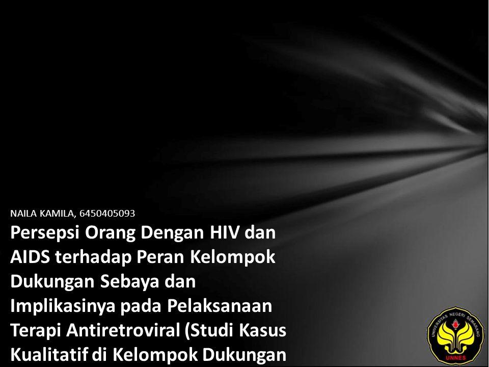 NAILA KAMILA, 6450405093 Persepsi Orang Dengan HIV dan AIDS terhadap Peran Kelompok Dukungan Sebaya dan Implikasinya pada Pelaksanaan Terapi Antiretroviral (Studi Kasus Kualitatif di Kelompok Dukungan Sebaya Semarang Plus Tahun 2009)