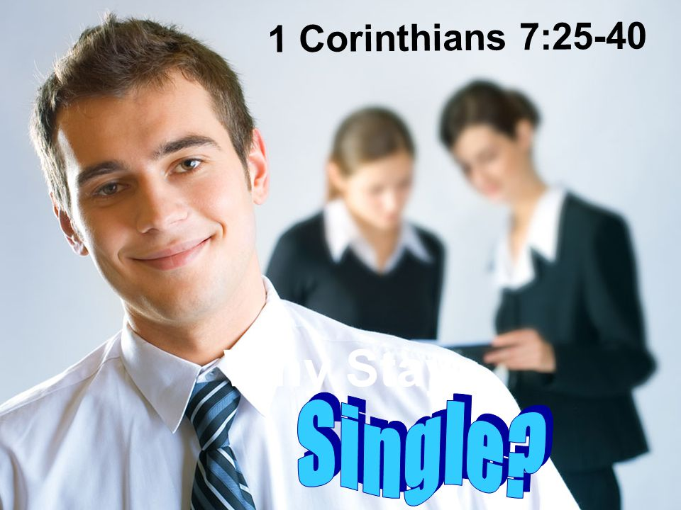 Why Stay… 1 Corinthians 7:25-40