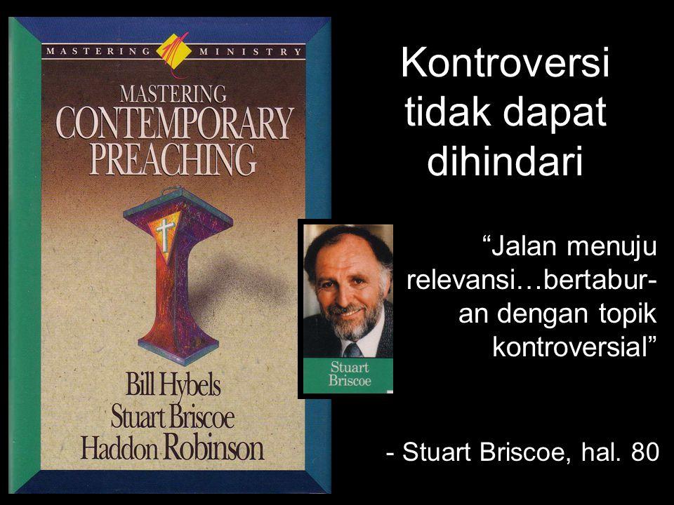 """Kontroversi tidak dapat dihindari """"Jalan menuju relevansi…bertabur- an dengan topik kontroversial"""" - Stuart Briscoe, hal. 80"""