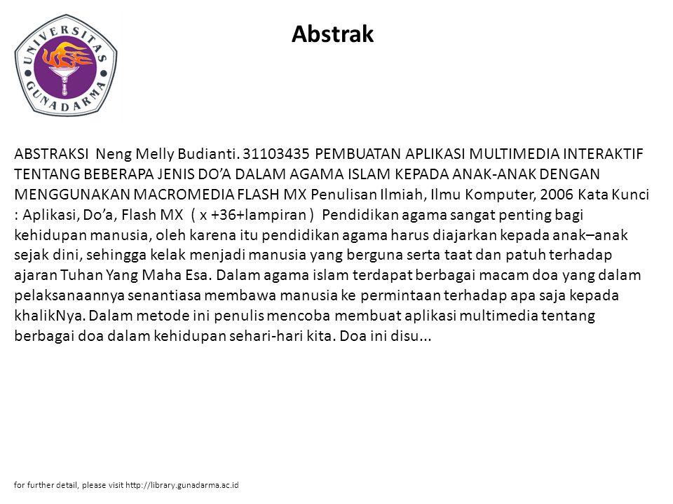 Abstrak ABSTRAKSI Neng Melly Budianti. 31103435 PEMBUATAN APLIKASI MULTIMEDIA INTERAKTIF TENTANG BEBERAPA JENIS DO'A DALAM AGAMA ISLAM KEPADA ANAK-ANA