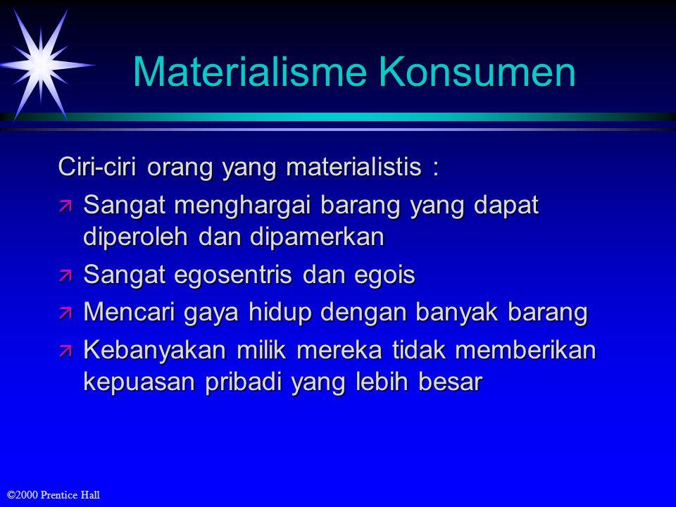 ©2000 Prentice Hall Materialisme Konsumen Ciri-ciri orang yang materialistis : ä Sangat menghargai barang yang dapat diperoleh dan dipamerkan ä Sangat