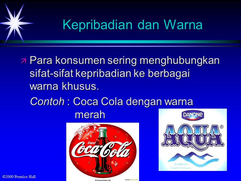 ©2000 Prentice Hall Kepribadian dan Warna ä Para konsumen sering menghubungkan sifat-sifat kepribadian ke berbagai warna khusus. Contoh : Coca Cola de