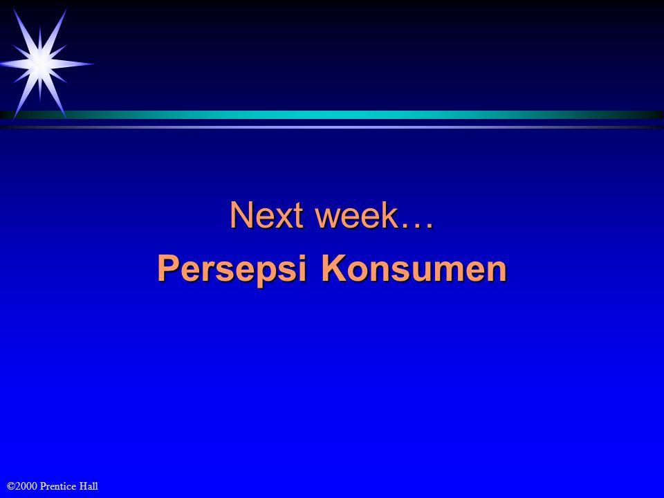 ©2000 Prentice Hall Next week… Persepsi Konsumen