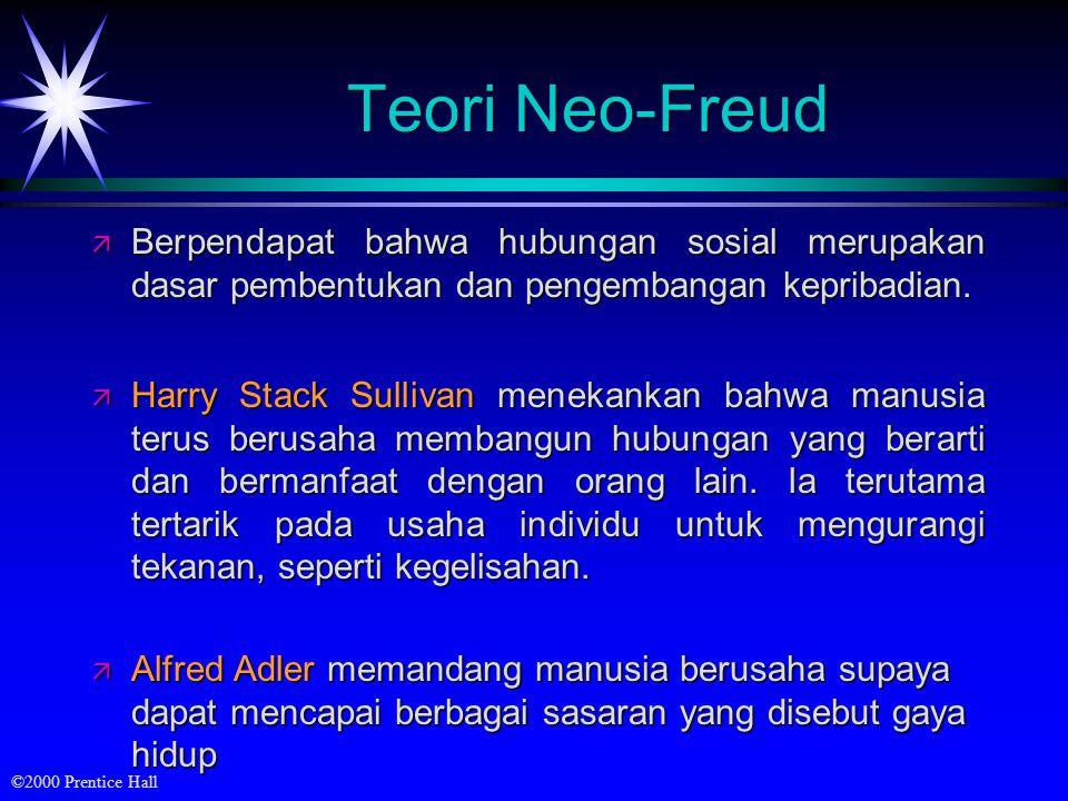 ©2000 Prentice Hall Teori Neo-Freud ä Berpendapat bahwa hubungan sosial merupakan dasar pembentukan dan pengembangan kepribadian. ä Harry Stack Sulliv