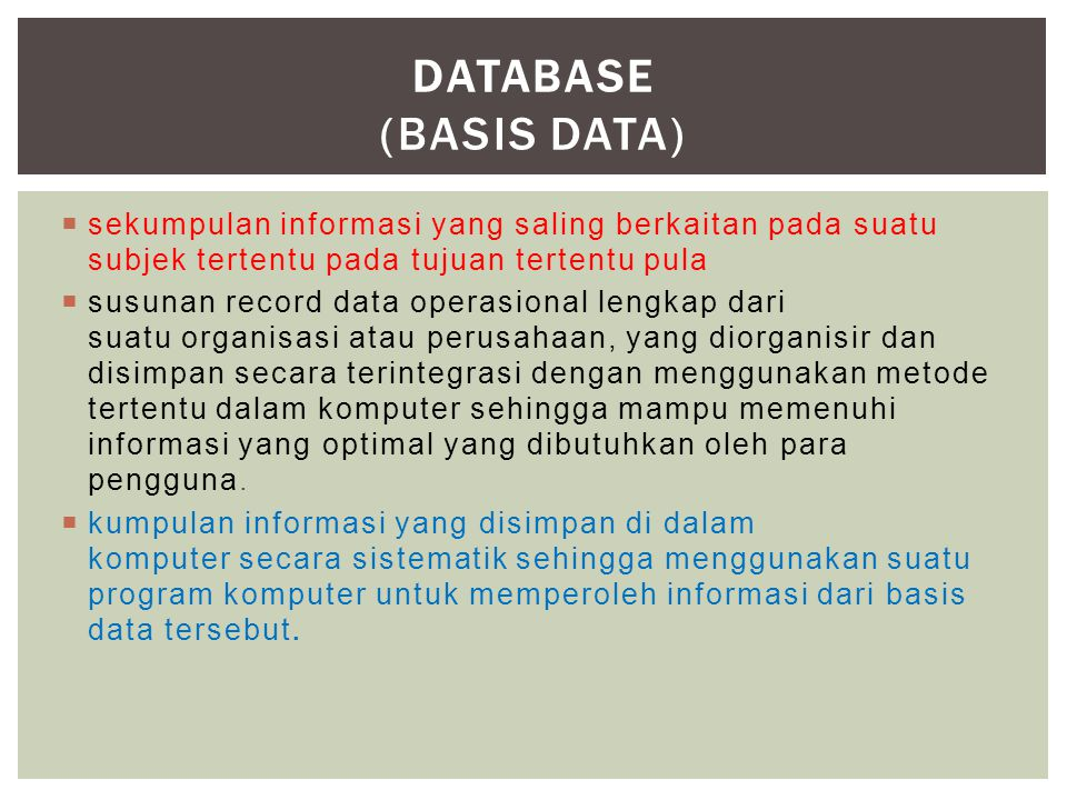  sekumpulan informasi yang saling berkaitan pada suatu subjek tertentu pada tujuan tertentu pula  susunan record data operasional lengkap dari suatu