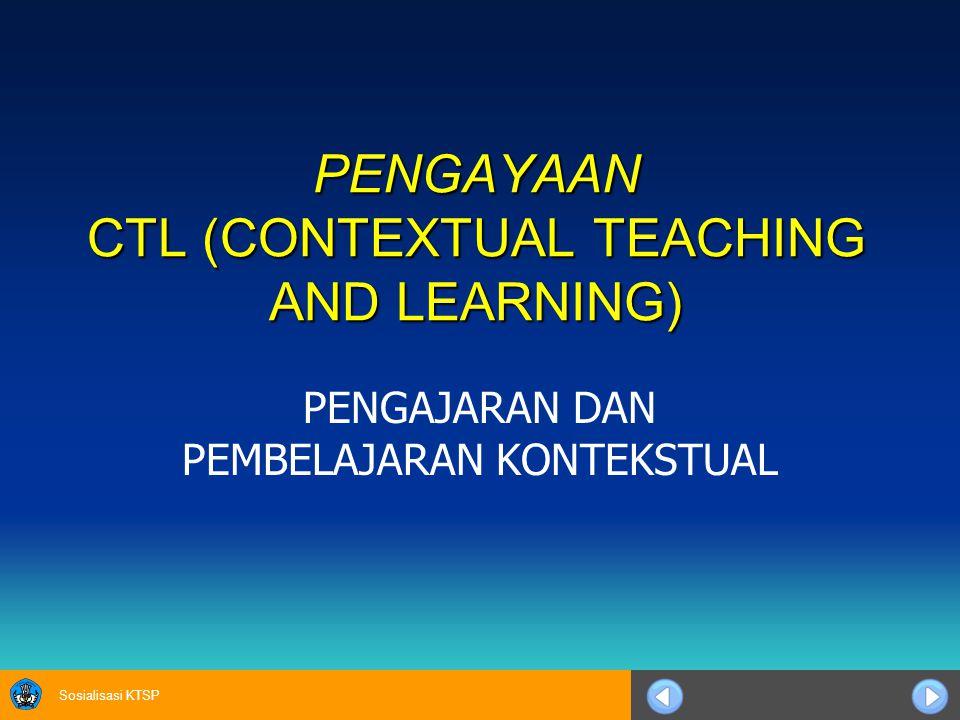 Sosialisasi KTSP PENGAYAAN CTL (CONTEXTUAL TEACHING AND LEARNING) PENGAJARAN DAN PEMBELAJARAN KONTEKSTUAL