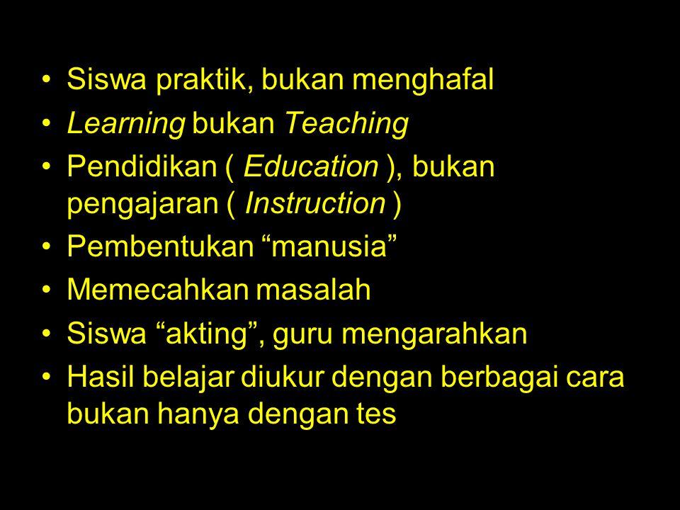 "lanjutan Siswa praktik, bukan menghafal Learning bukan Teaching Pendidikan ( Education ), bukan pengajaran ( Instruction ) Pembentukan ""manusia"" Memec"