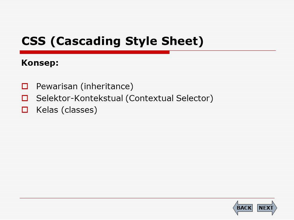 CSS (Cascading Style Sheet) Konsep:  Pewarisan (inheritance)  Selektor-Kontekstual (Contextual Selector)  Kelas (classes) NEXTBACK