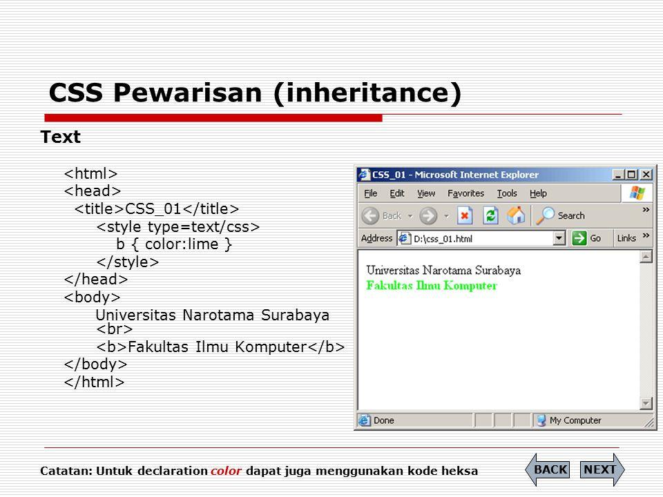 CSS Pewarisan (inheritance) Text CSS_01 b { color:lime } Universitas Narotama Surabaya Fakultas Ilmu Komputer Catatan: Untuk declaration color dapat j