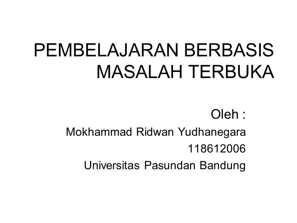 PEMBELAJARAN BERBASIS MASALAH TERBUKA Oleh : Mokhammad Ridwan Yudhanegara 118612006 Universitas Pasundan Bandung