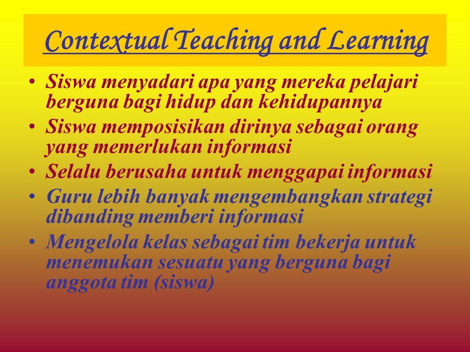 Contextual Teaching and Learning Siswa menyadari apa yang mereka pelajari berguna bagi hidup dan kehidupannya Siswa memposisikan dirinya sebagai orang