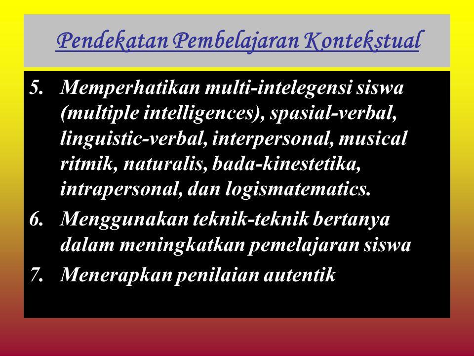 Pendekatan Pembelajaran Kontekstual 5.Memperhatikan multi-intelegensi siswa (multiple intelligences), spasial-verbal, linguistic-verbal, interpersonal