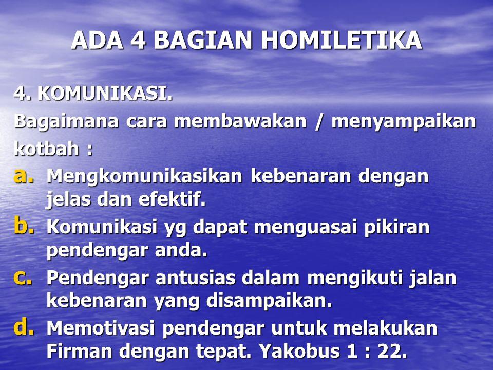 ADA 4 BAGIAN HOMILETIKA 4. KOMUNIKASI. Bagaimana cara membawakan / menyampaikan kotbah : a. Mengkomunikasikan kebenaran dengan jelas dan efektif. b. K