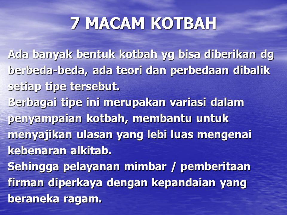 7 MACAM KOTBAH Ada banyak bentuk kotbah yg bisa diberikan dg berbeda-beda, ada teori dan perbedaan dibalik setiap tipe tersebut. Berbagai tipe ini mer