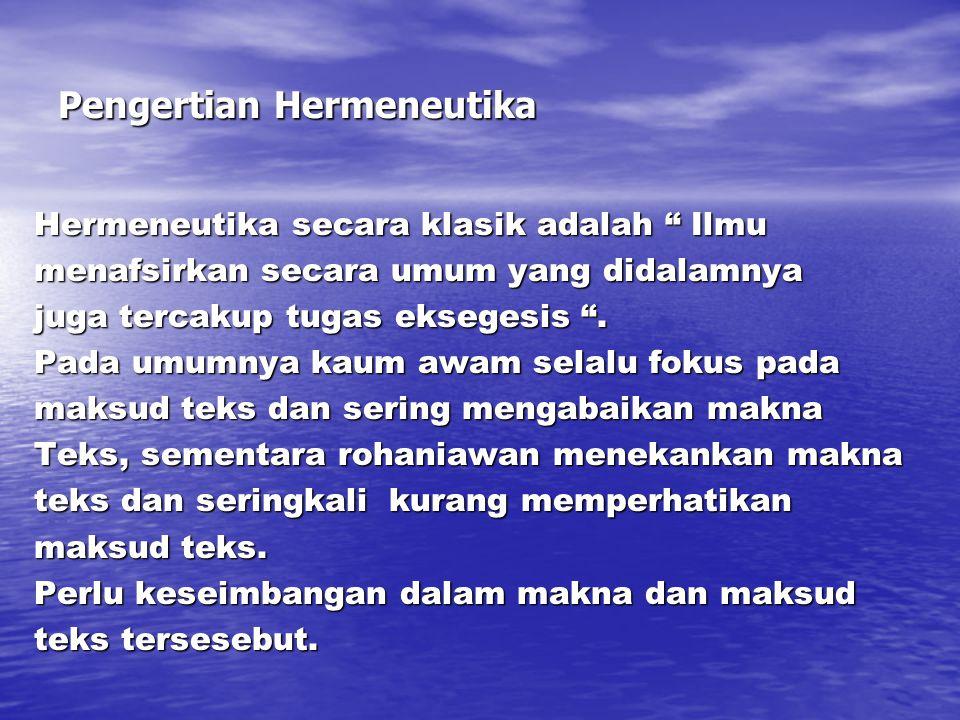 """Pengertian Hermeneutika Hermeneutika secara klasik adalah """" Ilmu menafsirkan secara umum yang didalamnya juga tercakup tugas eksegesis """". Pada umumnya"""