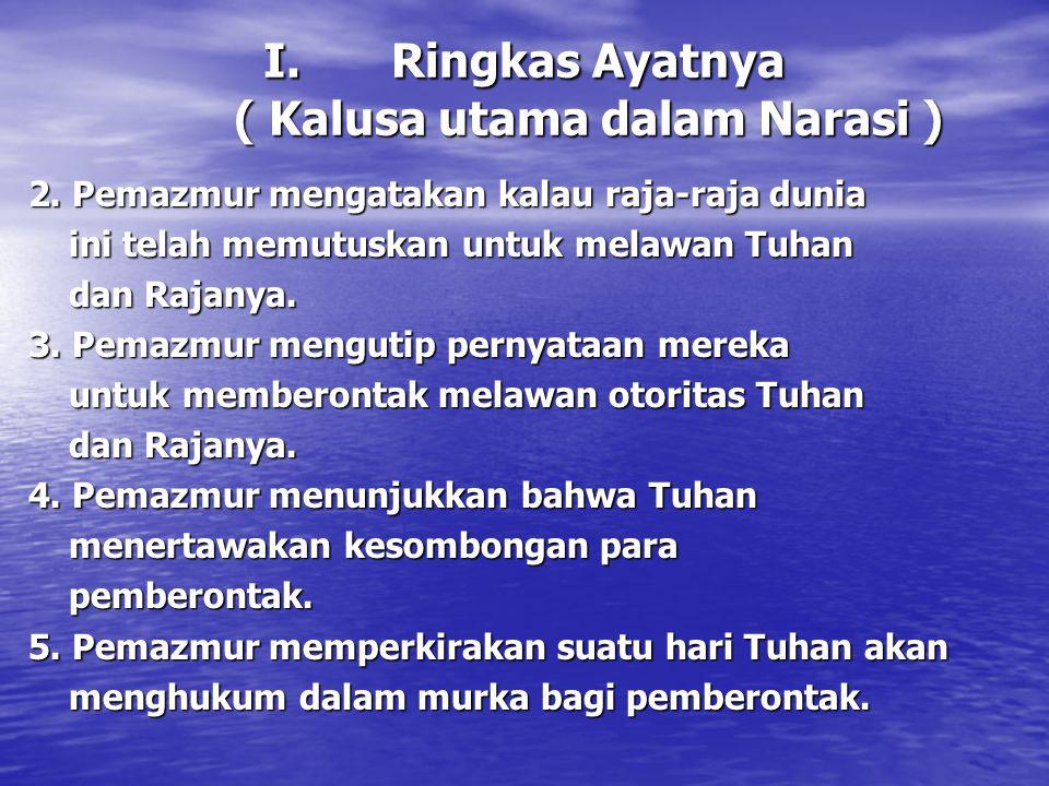 I.Ringkas Ayatnya ( Kalusa utama dalam Narasi ) 2. Pemazmur mengatakan kalau raja-raja dunia ini telah memutuskan untuk melawan Tuhan ini telah memutu
