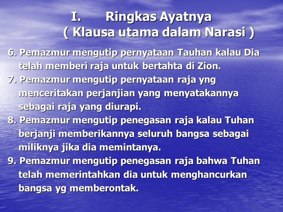 I.Ringkas Ayatnya ( Klausa utama dalam Narasi ) 6. Pemazmur mengutip pernyataan Tauhan kalau Dia telah memberi raja untuk bertahta di Zion. telah memb