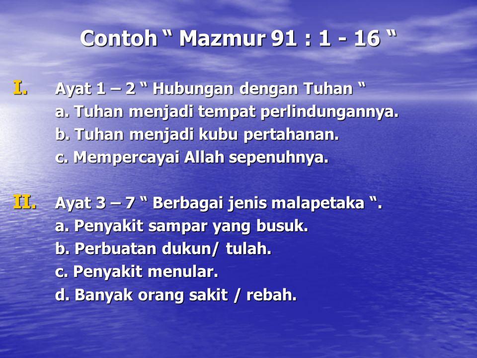 "Contoh "" Mazmur 91 : 1 - 16 "" I. Ayat 1 – 2 "" Hubungan dengan Tuhan "" a. Tuhan menjadi tempat perlindungannya. b. Tuhan menjadi kubu pertahanan. c. Me"