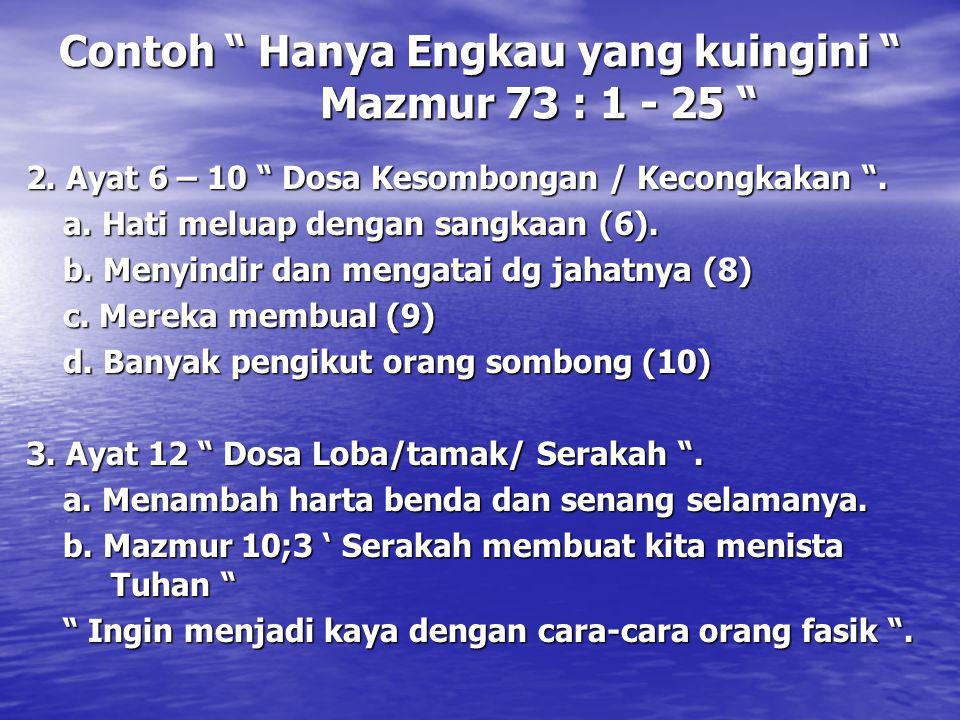"""Contoh """" Hanya Engkau yang kuingini """" Mazmur 73 : 1 - 25 """" 2. Ayat 6 – 10 """" Dosa Kesombongan / Kecongkakan """". a. Hati meluap dengan sangkaan (6). a. H"""