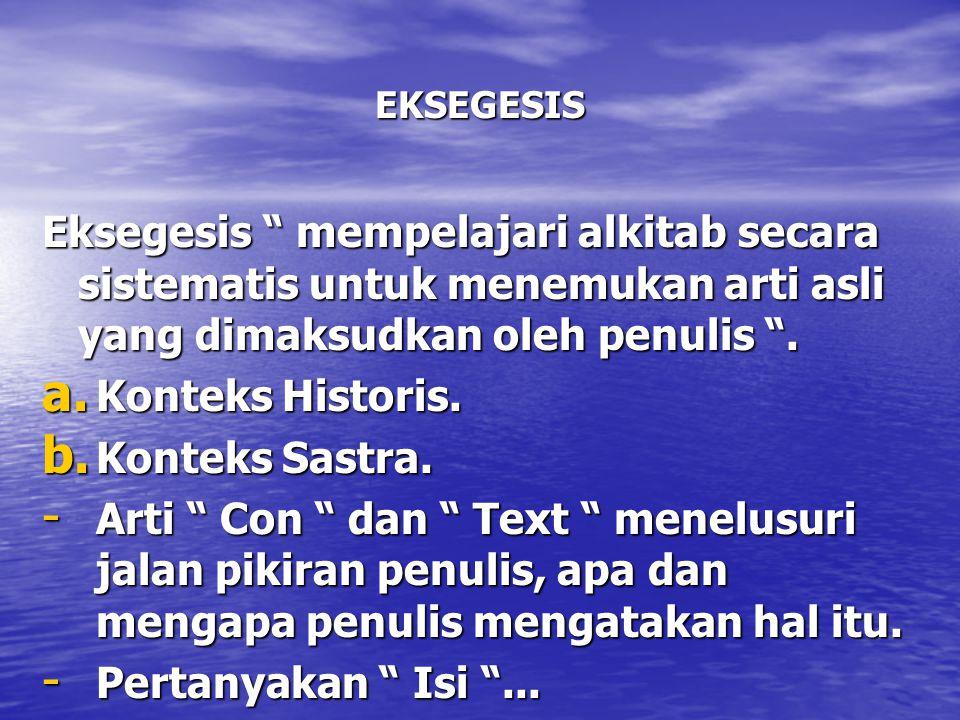 """EKSEGESIS Eksegesis """" mempelajari alkitab secara sistematis untuk menemukan arti asli yang dimaksudkan oleh penulis """". a. Konteks Historis. b. Konteks"""