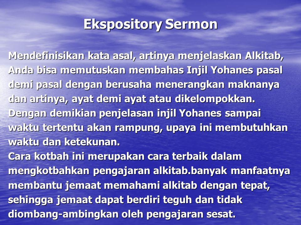 Ekspository Sermon Mendefinisikan kata asal, artinya menjelaskan Alkitab, Anda bisa memutuskan membahas Injil Yohanes pasal demi pasal dengan berusaha