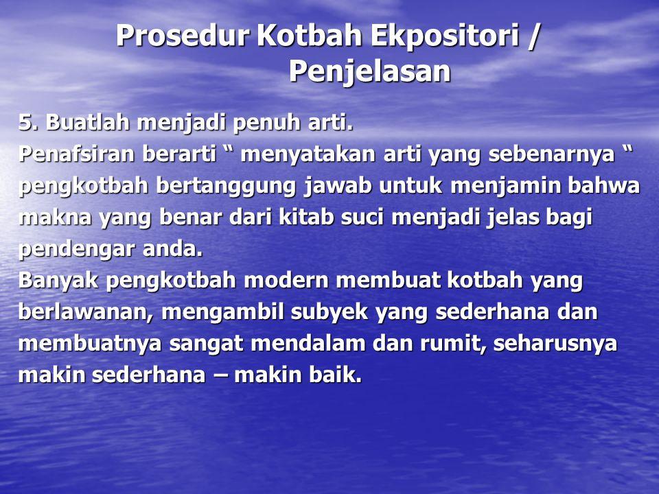 """Prosedur Kotbah Ekpositori / Penjelasan 5. Buatlah menjadi penuh arti. Penafsiran berarti """" menyatakan arti yang sebenarnya """" pengkotbah bertanggung j"""