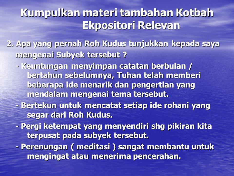 Kumpulkan materi tambahan Kotbah Ekpositori Relevan 2. Apa yang pernah Roh Kudus tunjukkan kepada saya mengenai Subyek tersebut ? mengenai Subyek ters