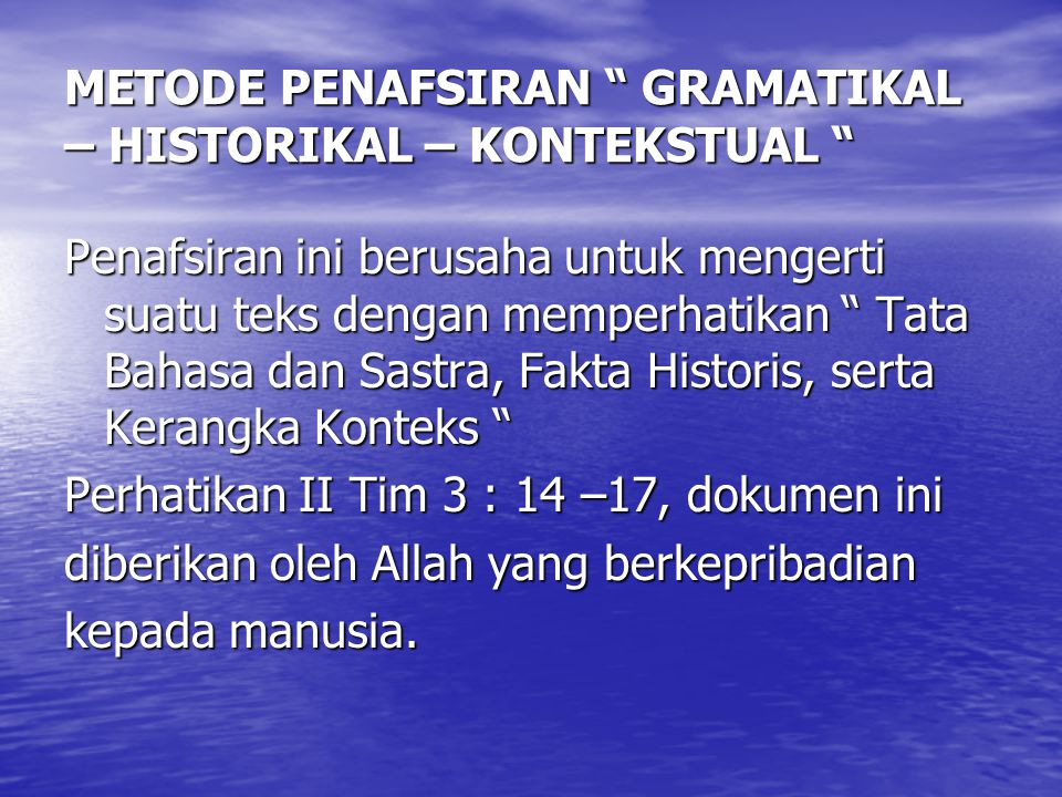 "METODE PENAFSIRAN "" GRAMATIKAL – HISTORIKAL – KONTEKSTUAL "" Penafsiran ini berusaha untuk mengerti suatu teks dengan memperhatikan "" Tata Bahasa dan S"