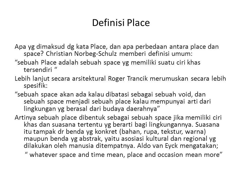 """Definisi Place Apa yg dimaksud dg kata Place, dan apa perbedaan antara place dan space? Christian Norbeg-Schulz memberi definisi umum: """"sebuah Place a"""