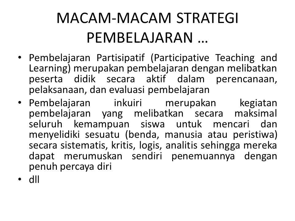 MACAM-MACAM STRATEGI PEMBELAJARAN … Pembelajaran Partisipatif (Participative Teaching and Learning) merupakan pembelajaran dengan melibatkan peserta d