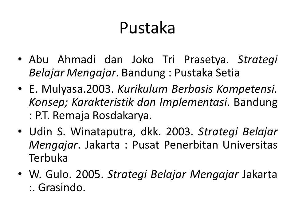 Pustaka Abu Ahmadi dan Joko Tri Prasetya. Strategi Belajar Mengajar. Bandung : Pustaka Setia E. Mulyasa.2003. Kurikulum Berbasis Kompetensi. Konsep; K