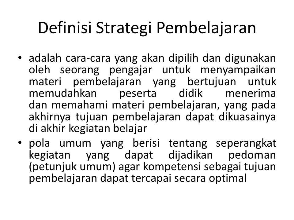 Definisi Strategi Pembelajaran adalah cara-cara yang akan dipilih dan digunakan oleh seorang pengajar untuk menyampaikan materi pembelajaran yang bert