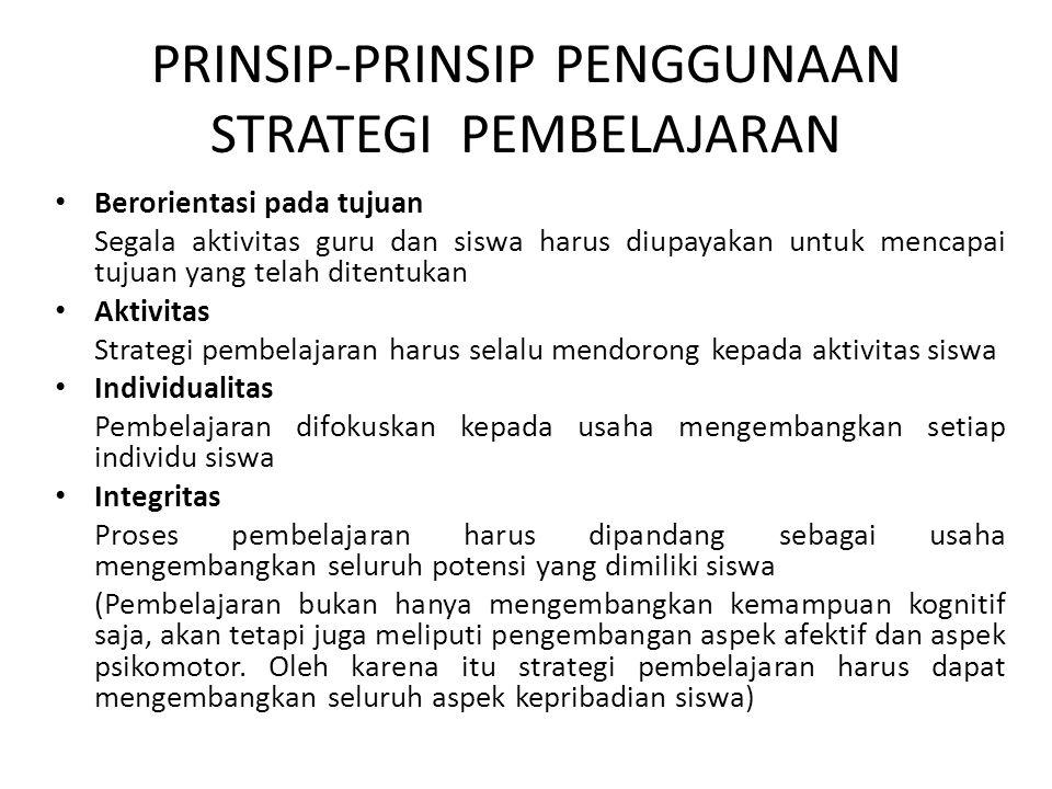 PRINSIP-PRINSIP PENGGUNAAN STRATEGI PEMBELAJARAN Berorientasi pada tujuan Segala aktivitas guru dan siswa harus diupayakan untuk mencapai tujuan yang